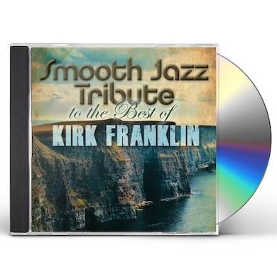 Smooth Jazz All Stars KIRK FRANKLIN SMOOTH JAZZ TRIBUTE CD