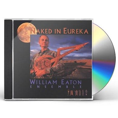William Eaton NAKED IN EUREKA CD