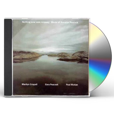 Marilyn Crispell NOTHING EVER WAS ANYWAY: ANNETTE PEACOCK CD