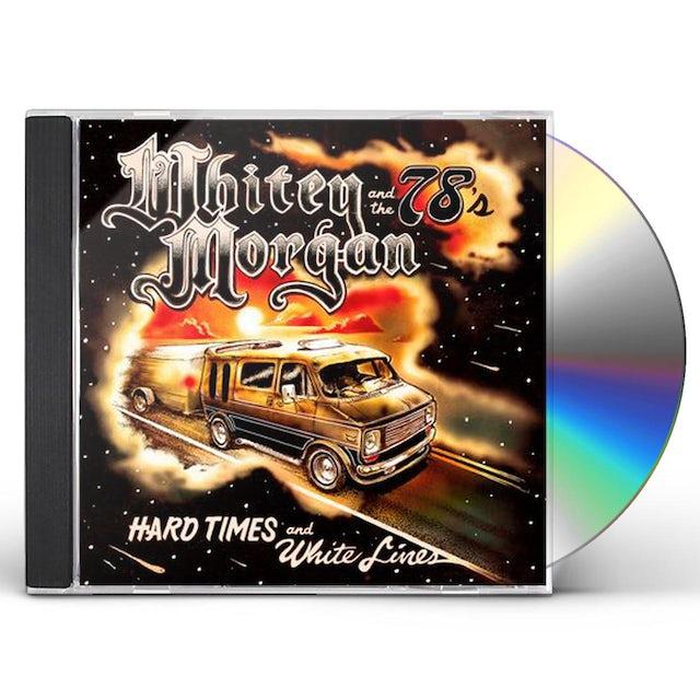 Whitey Morgan HARD TIMES & WHITE LINES CD