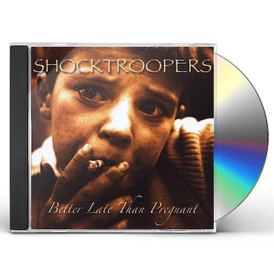 Shocktroopers BETTER LATE THAN PREGNANT CD