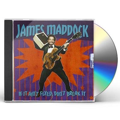 James Maddock IF IT AIN'T FIXED DON'T BREAK IT CD