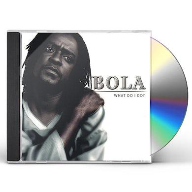 Bola WHAT DO I DO? CD