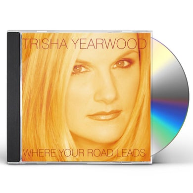 Trisha Yearwood WHERE YOUR ROAD LEADS CD