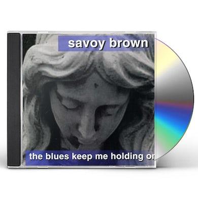 Savoy Brown BLUES KEEP ME HOLDING ON CD