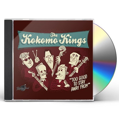 Kokomo Kings TO GOOD TO STAY AWAY FROM CD