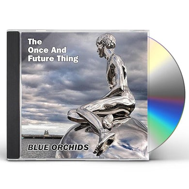 Blue Orchids ONCE & FUTURE THING CD