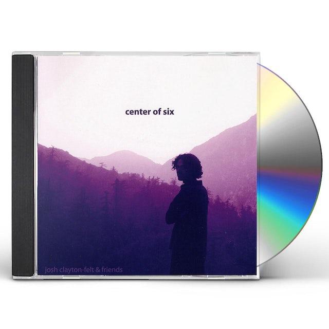 Josh Clayton-Felt CENTER OF SIX CD