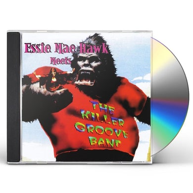 Essra Mohawk ESSIE MAE HAWK MEETS THE KILLER GROOVE BAND CD
