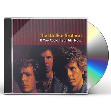 Walker Brothers IF YOU COULD HEAR ME NOW CD