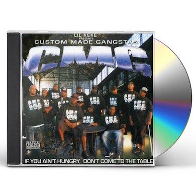 Lil Keke CUSTOM MADE GANGSTAS: IF YOU AIN'T HUNGRY CD