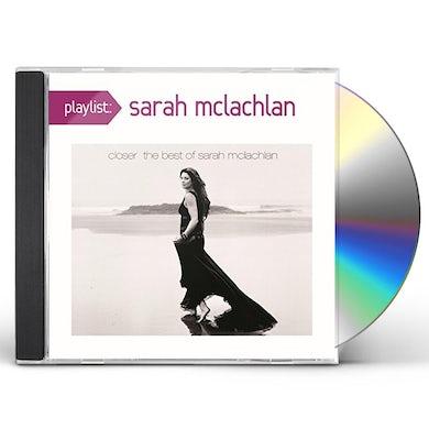 PLAYLIST: CLOSER: THE BEST OF SARAH MCLACHLAN CD