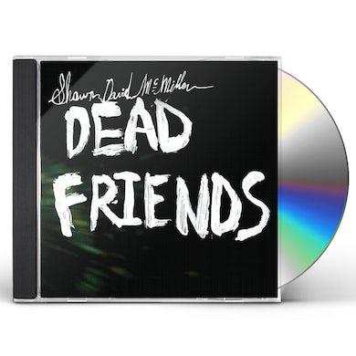 Shawn David Mcmillen DEAD FRIENDS CD