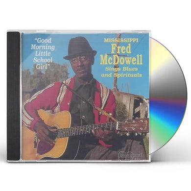Fred Mcdowell GOOD MORNING LITTLE SCHOOLGIRL CD