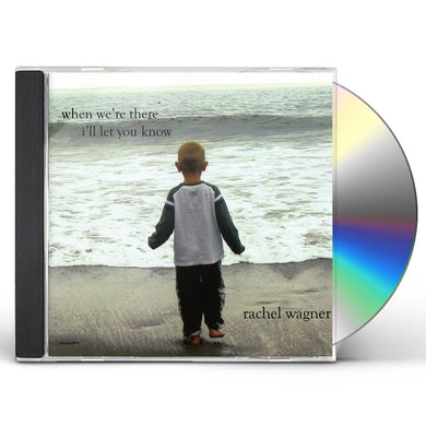 Rachel Wagner WHEN WE'RE THERE I'LL LET YOU KNOW CD