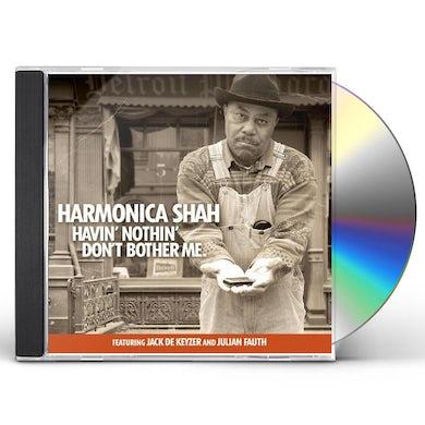 Harmonica Shah HAVIN NOTHIN DON'T BOTHER ME CD