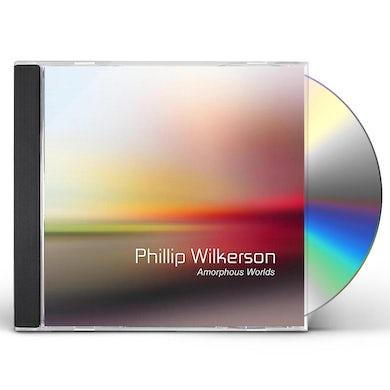Phillip Wilkerson AMORPHOUS WORLDS CD