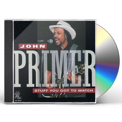John Primer STUFF YOU GOT TO WATCH CD