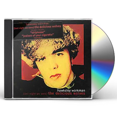 Hawksley Workman  LAST NIGHT WE WERE THE DELICIOUS WOLVES CD