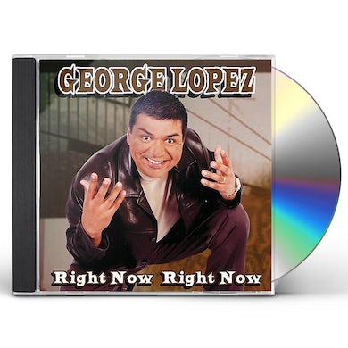 George Lopez RIGHT NOW RIGHT NOW CD