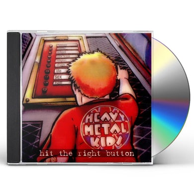 Heavy Metal Kids HIT THE RIGHT BUTTON CD