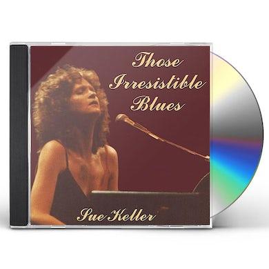 Sue Keller THOSE IRRESISTIBLE BLUES CD