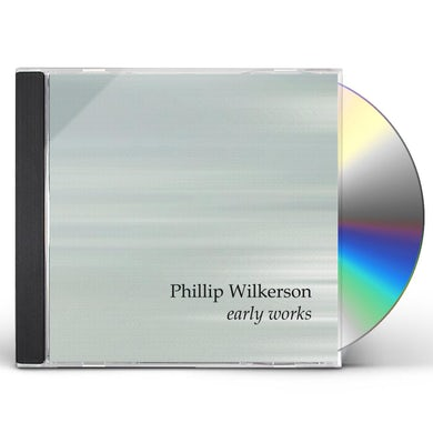 Phillip Wilkerson EARLY WORKS CD