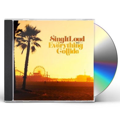 Sing It Loud EVERYTHING COLLIDE CD