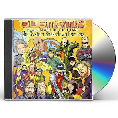 Dubmatix CLASH OF THE TITANS: SYSTEM SHAKEDOWN REMIXES CD