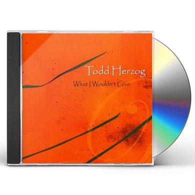 Todd Herzog WHAT I WOULDN'T GIVE CD