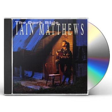 Ian Matthews DARK RIDE CD