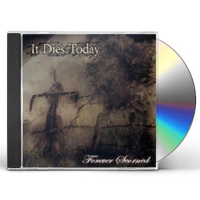 It Dies Today FOREVER SCORNED CD