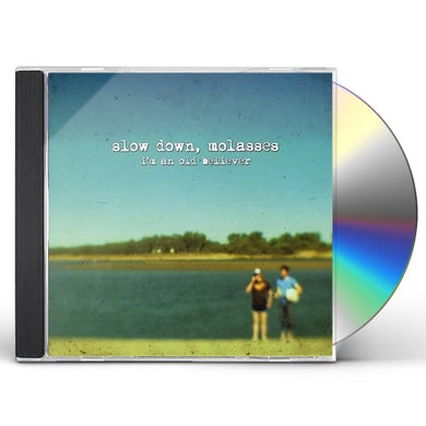 SLOW DOWN MOLASSES I'M AN OLD BELIEVER CD