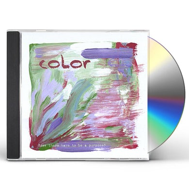 Color DOES THERE HAVE TO BE A PURPOSE? CD
