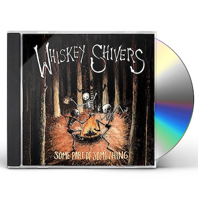 Whiskey Shivers SOME PART OF SOMETHING CD