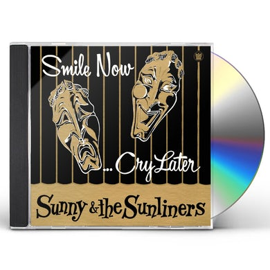 Sunny & The Sunliners SMILE NOW CRY LATER CD