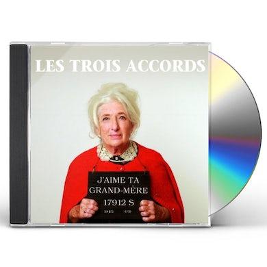Les Trois Accords J'AIME TA GRAND-MERE CD