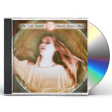 Last Dance NOW & FOREVER AFTER CD
