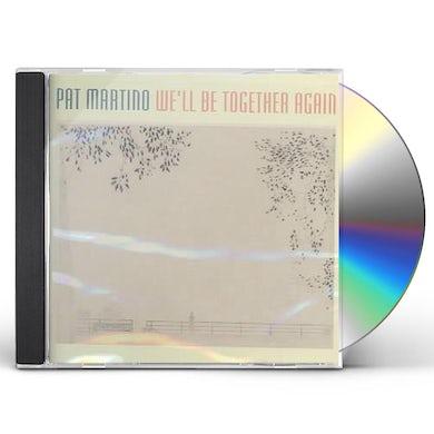 Pat Martino WE'LL BE TOGETHER AGAIN CD
