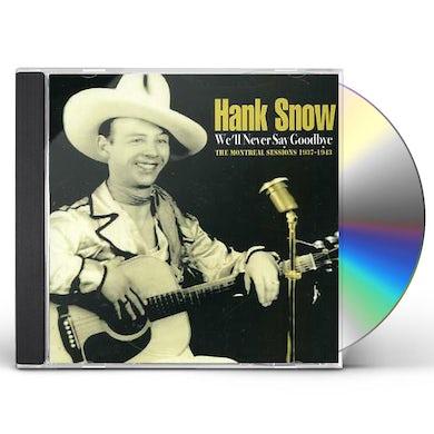 Hank Snow WE'LL NEVER SAY GOODBYE CD