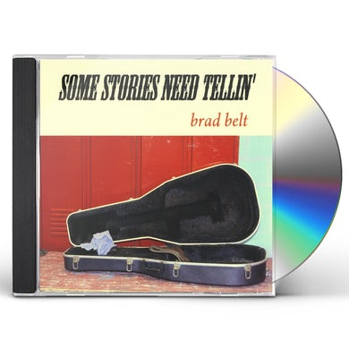 Brad Belt SOME STORIES NEED TELLIN' CD