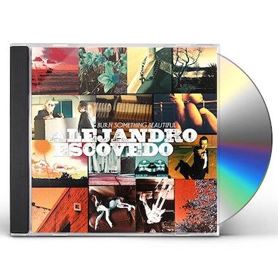 Alejandro Escovedo BURN SOMETHING BEAUTIFUL CD