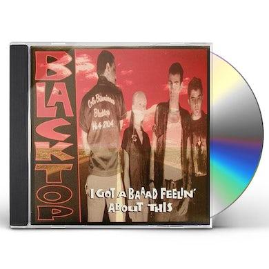Blacktop I'VE GOT A BAAAD FEELING CD