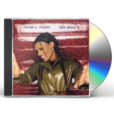 Nicole C Mullen TALK ABOUT IT CD