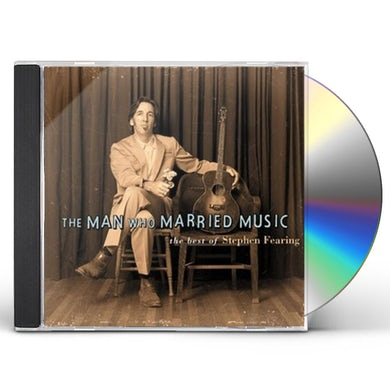 MAN WHO MARRIED MUSIC: BEST OF STEPHEN FEARING CD