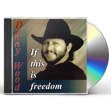 Danny Wood IF THIS IS FREEDOM CD