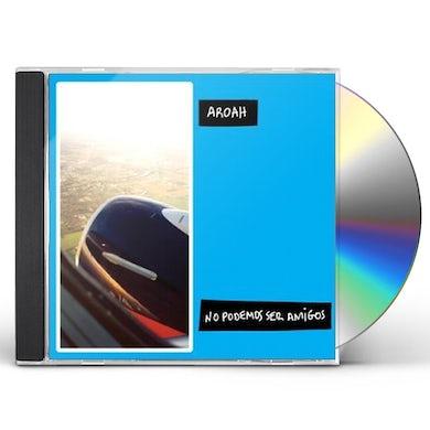 Aroah NO PODEMOS SER AMIGOS CD