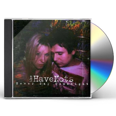 Have Nots NEVER SAY GOODNIGHT CD