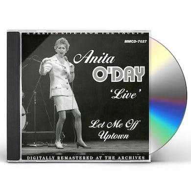 Anita O'Day LIVE LET ME OFF UPTOWN CD