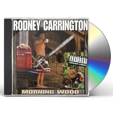 Rodney Carrington MORNING WOOD CD